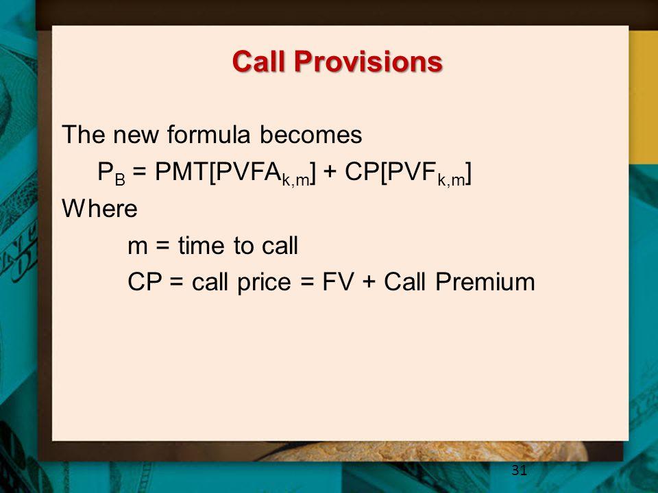 Call Provisions The new formula becomes PB = PMT[PVFAk,m] + CP[PVFk,m]